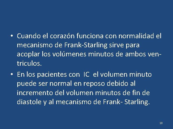 • Cuando el corazón funciona con normalidad el mecanismo de Frank-Starling sirve para