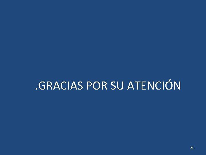 . GRACIAS POR SU ATENCIÓN 21