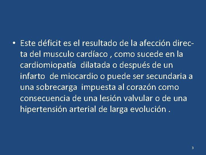 • Este déficit es el resultado de la afección directa del musculo cardíaco