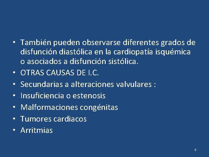 • También pueden observarse diferentes grados de disfunción diastólica en la cardiopatía isquémica