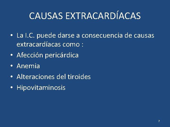 CAUSAS EXTRACARDÍACAS • La I. C. puede darse a consecuencia de causas extracardíacas como