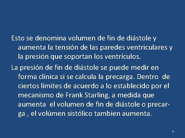 Esto se denomina volumen de fin de diástole y aumenta la tensión de las