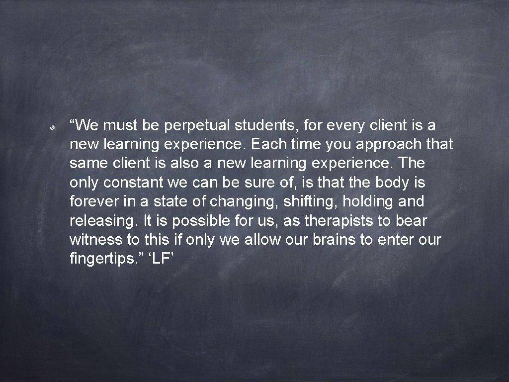 """""""We must be perpetual students, for every client is a new learning experience. Each"""