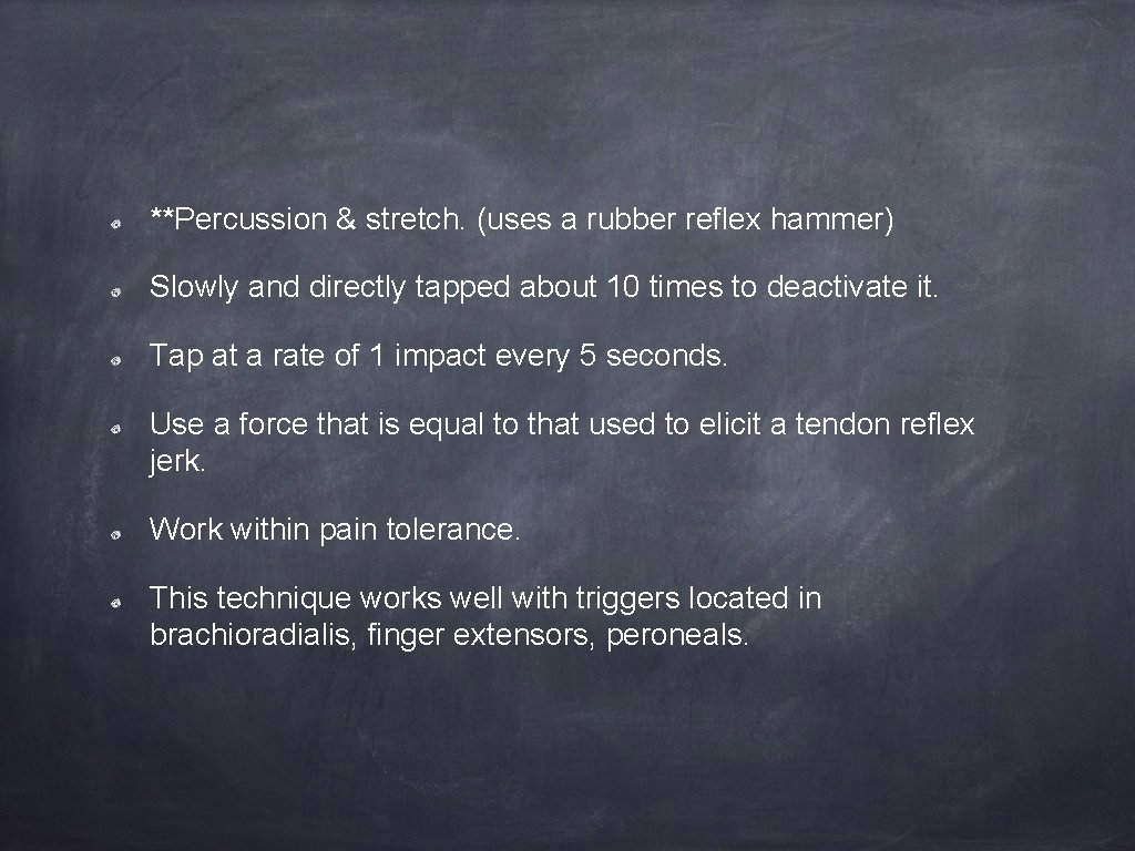 **Percussion & stretch. (uses a rubber reflex hammer) Slowly and directly tapped about 10