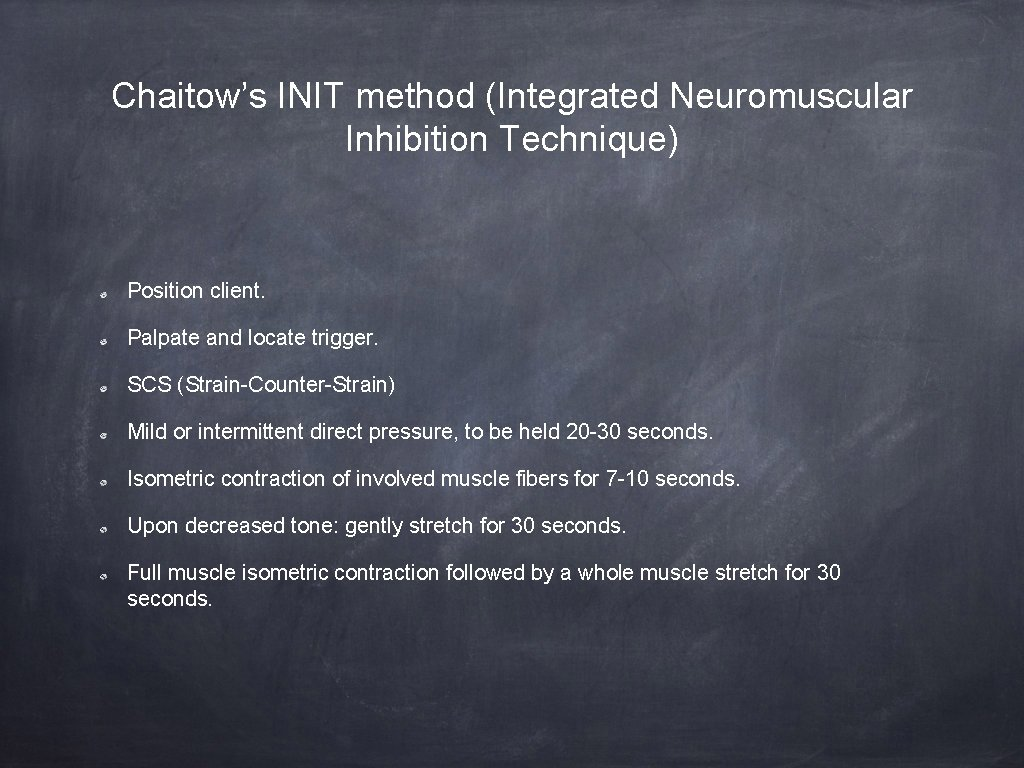Chaitow's INIT method (Integrated Neuromuscular Inhibition Technique) Position client. Palpate and locate trigger. SCS