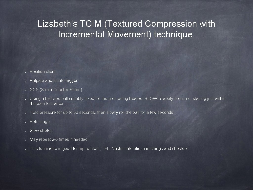 Lizabeth's TCIM (Textured Compression with Incremental Movement) technique. Position client. Palpate and locate trigger.