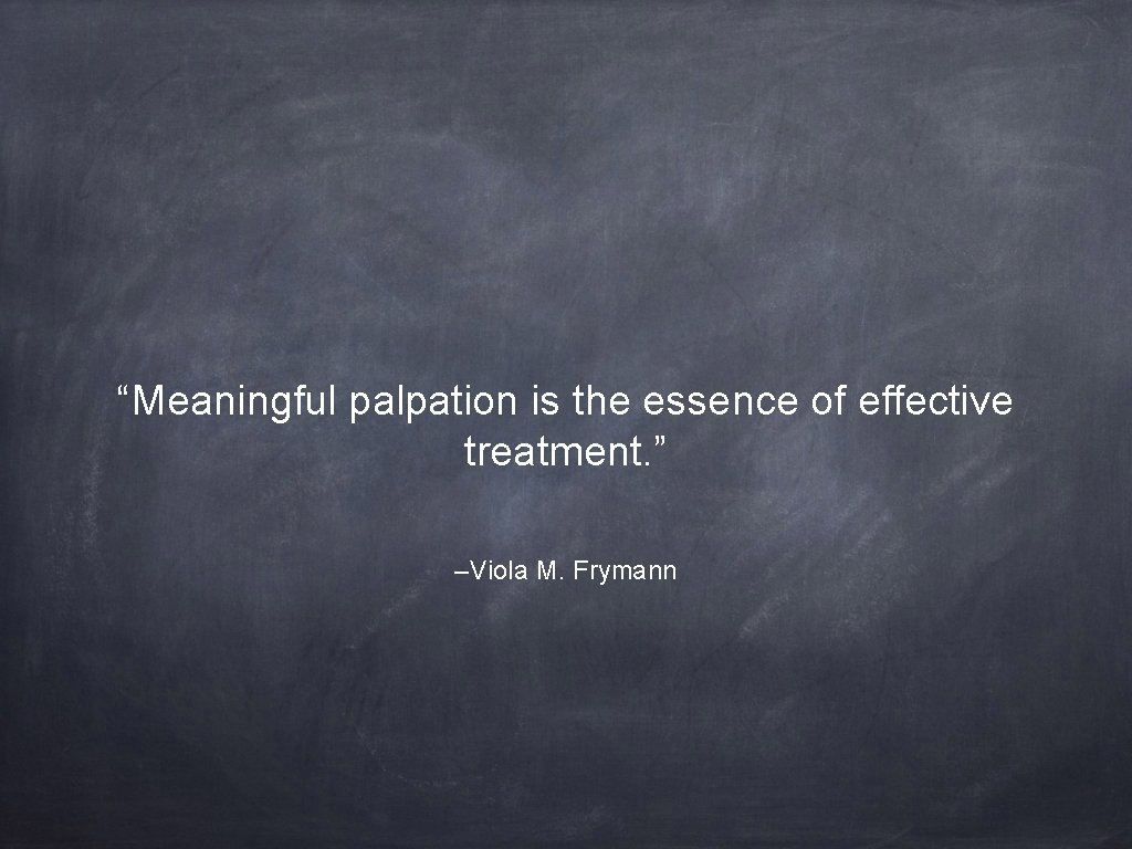 """""""Meaningful palpation is the essence of effective treatment. """" –Viola M. Frymann"""