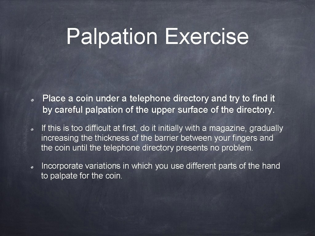 Palpation Exercise Place a coin under a telephone directory and try to find it