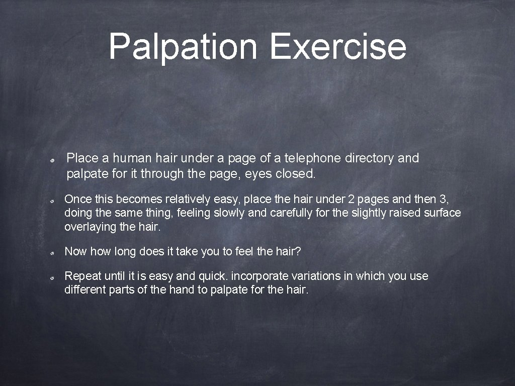 Palpation Exercise Place a human hair under a page of a telephone directory and