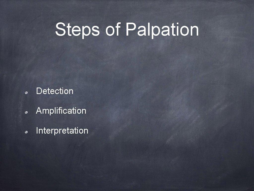 Steps of Palpation Detection Amplification Interpretation