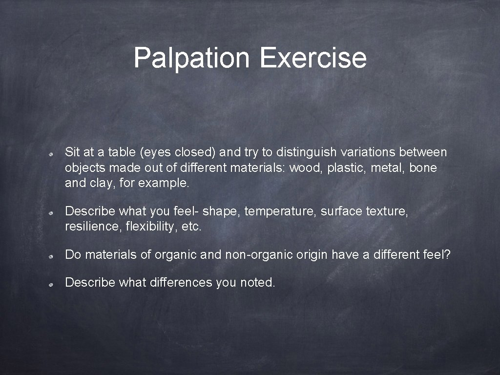 Palpation Exercise Sit at a table (eyes closed) and try to distinguish variations between