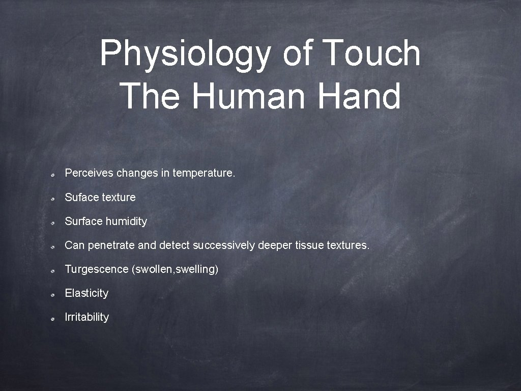 Physiology of Touch The Human Hand Perceives changes in temperature. Suface texture Surface humidity