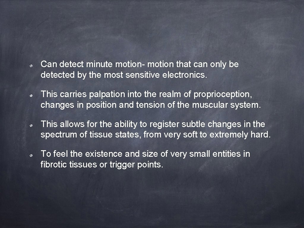 Can detect minute motion- motion that can only be detected by the most sensitive