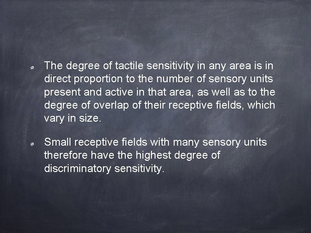 The degree of tactile sensitivity in any area is in direct proportion to the