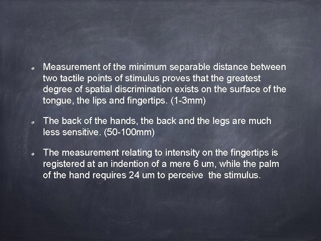 Measurement of the minimum separable distance between two tactile points of stimulus proves that