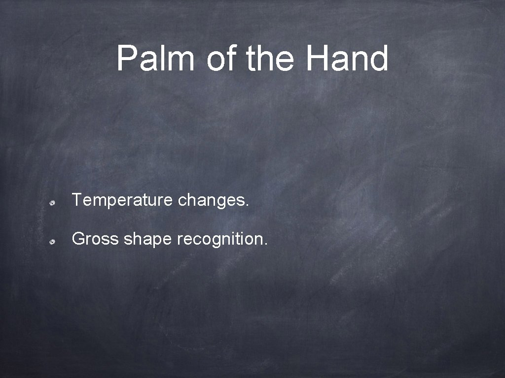 Palm of the Hand Temperature changes. Gross shape recognition.