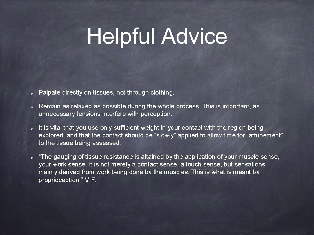 Helpful Advice Palpate directly on tissues, not through clothing. Remain as relaxed as possible