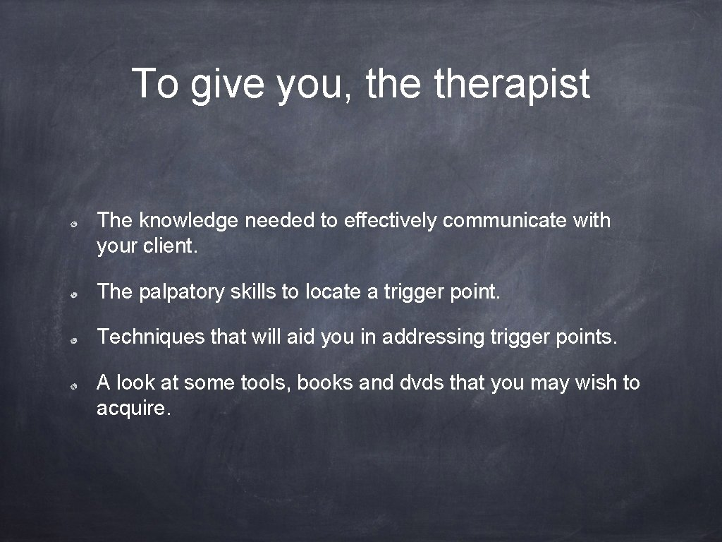 To give you, therapist The knowledge needed to effectively communicate with your client. The