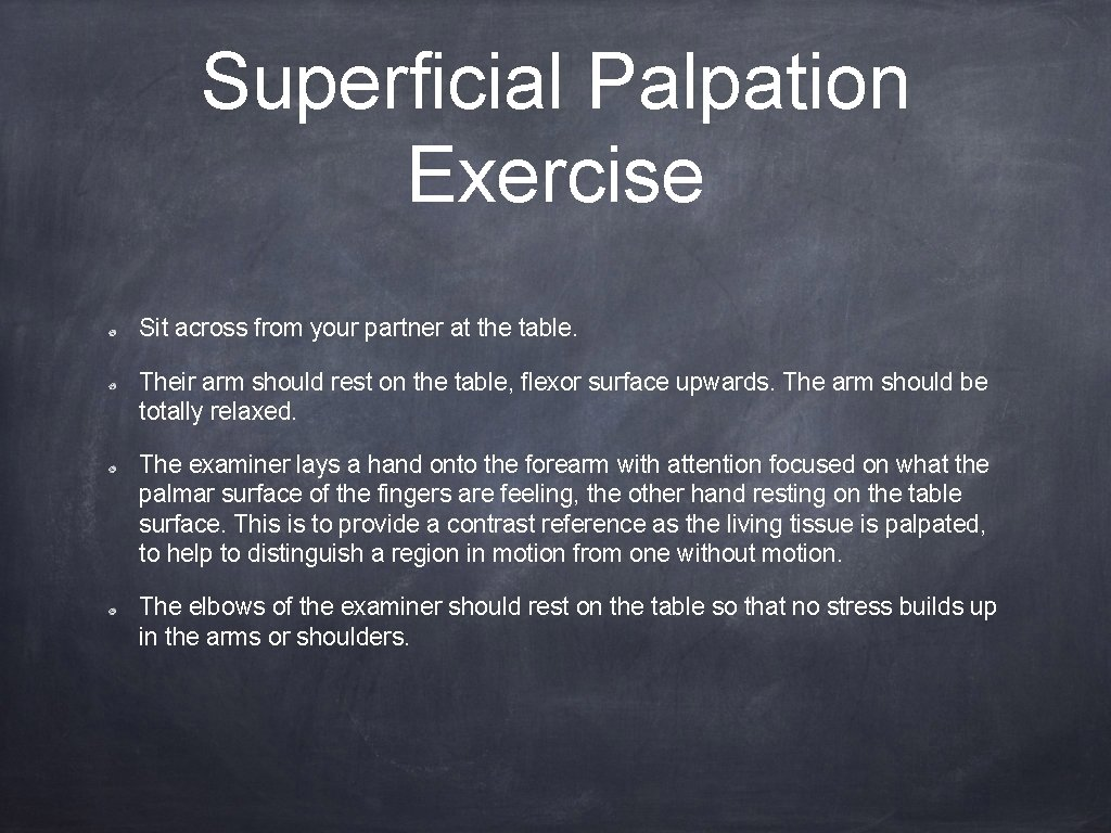 Superficial Palpation Exercise Sit across from your partner at the table. Their arm should