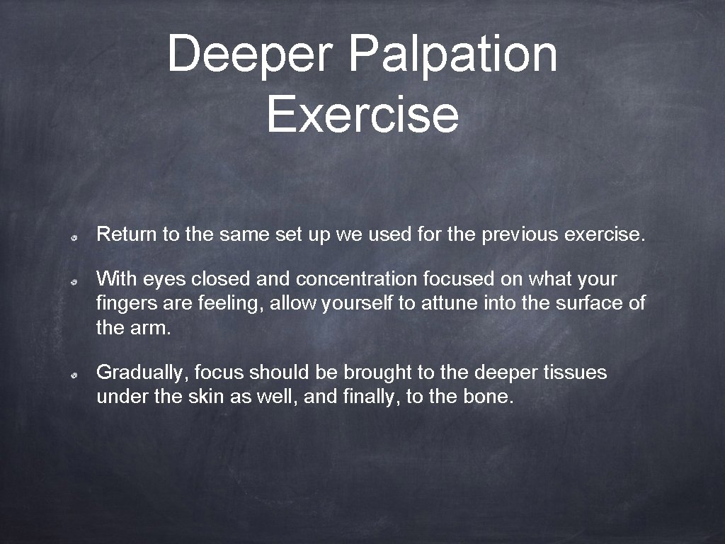 Deeper Palpation Exercise Return to the same set up we used for the previous