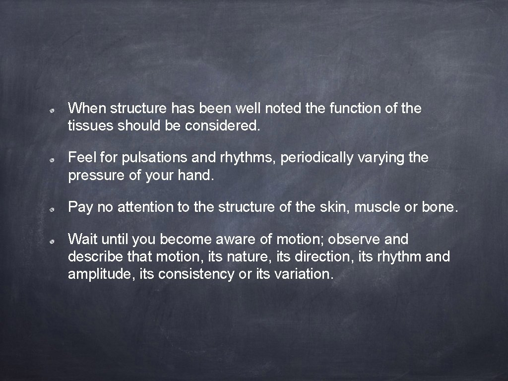 When structure has been well noted the function of the tissues should be considered.