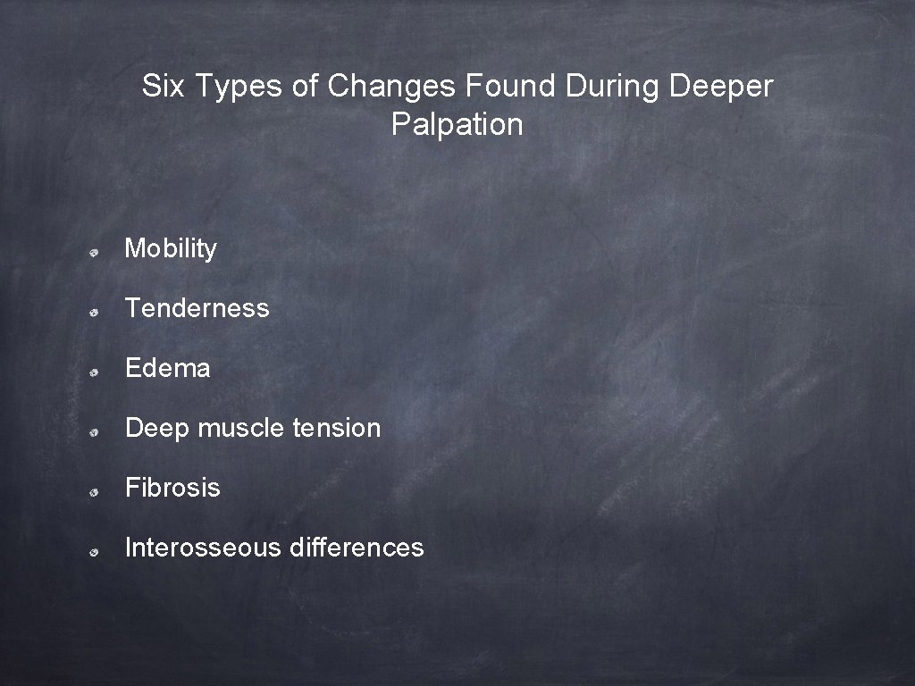 Six Types of Changes Found During Deeper Palpation Mobility Tenderness Edema Deep muscle tension