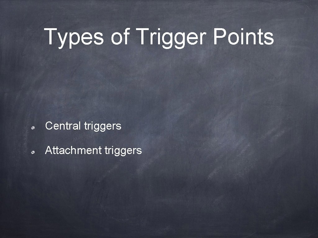 Types of Trigger Points Central triggers Attachment triggers