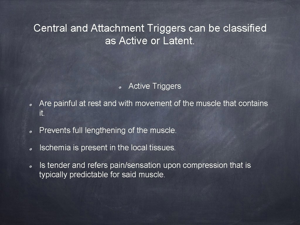 Central and Attachment Triggers can be classified as Active or Latent. Active Triggers Are