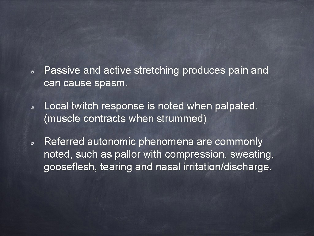 Passive and active stretching produces pain and can cause spasm. Local twitch response is