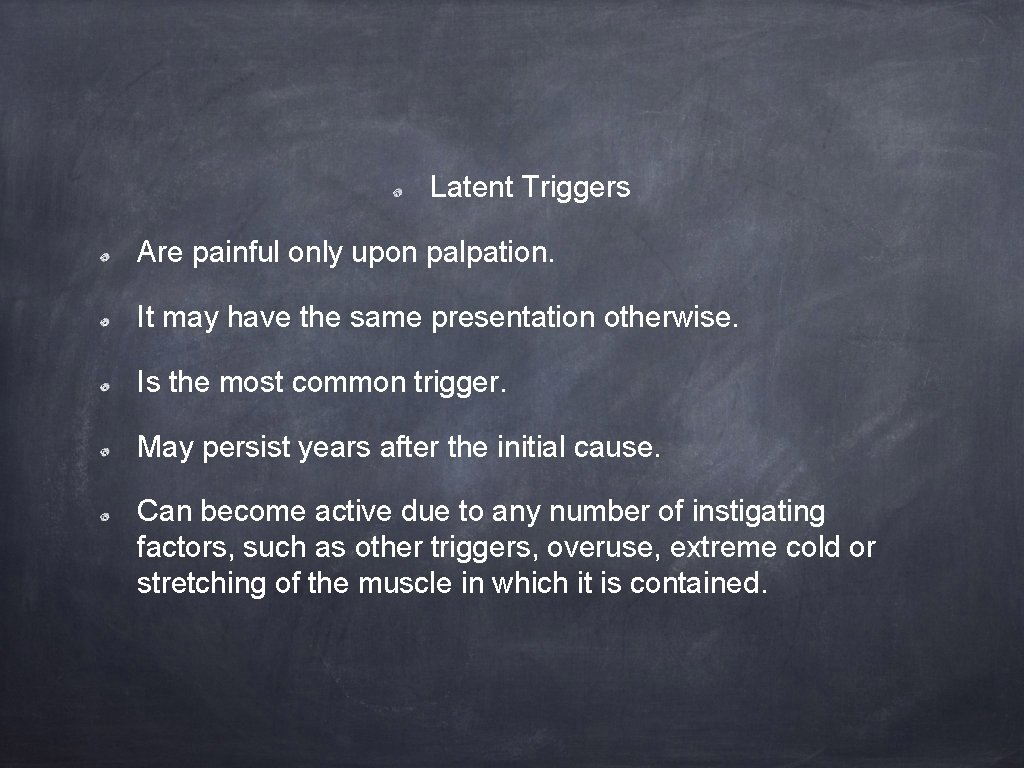 Latent Triggers Are painful only upon palpation. It may have the same presentation otherwise.