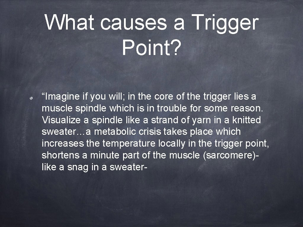 """What causes a Trigger Point? """"Imagine if you will; in the core of the"""