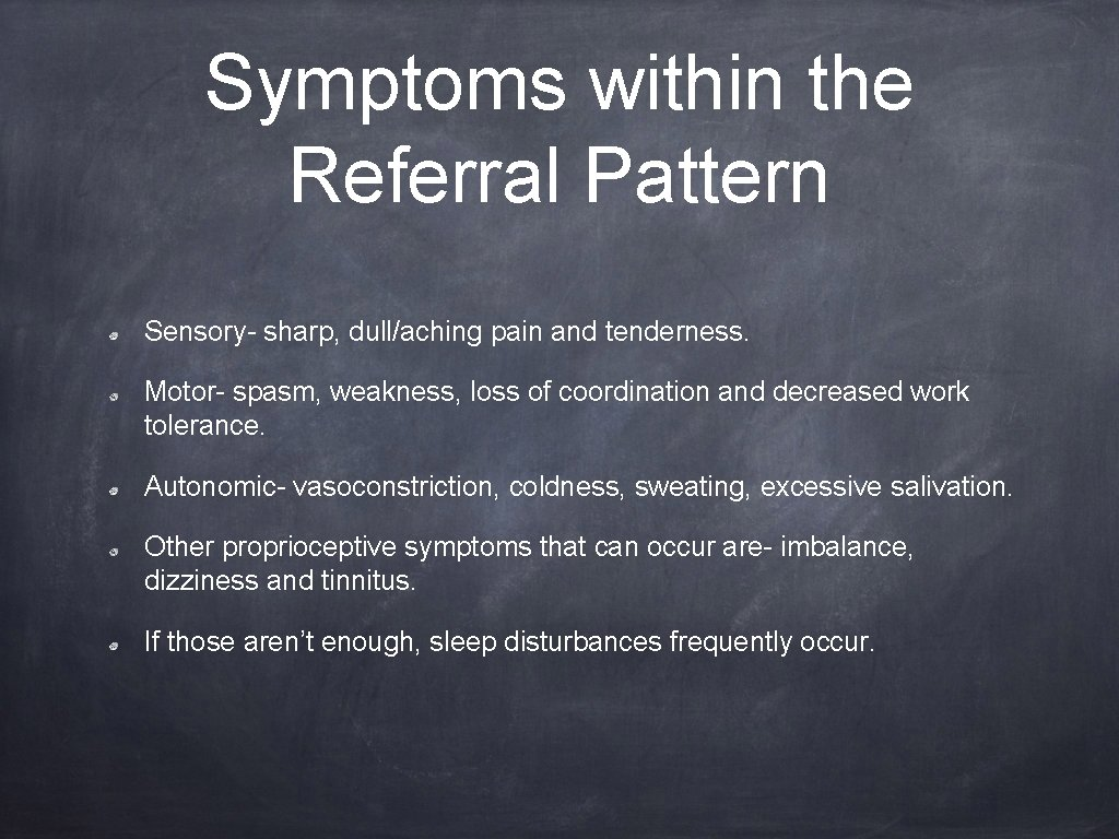Symptoms within the Referral Pattern Sensory- sharp, dull/aching pain and tenderness. Motor- spasm, weakness,