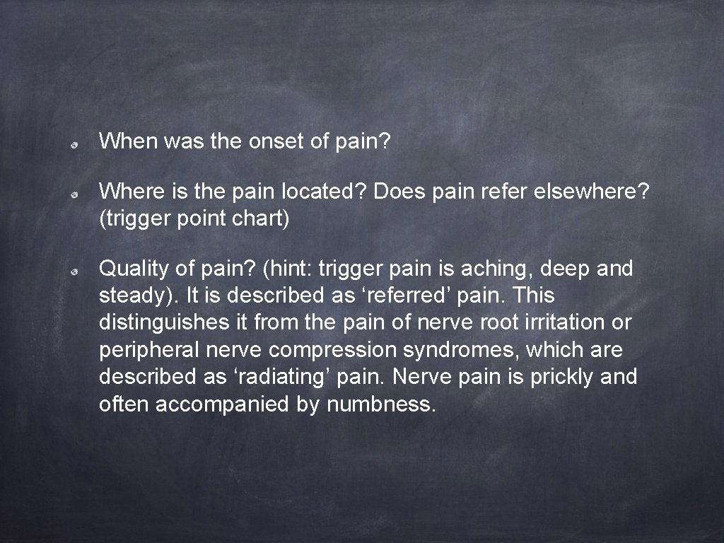 When was the onset of pain? Where is the pain located? Does pain refer