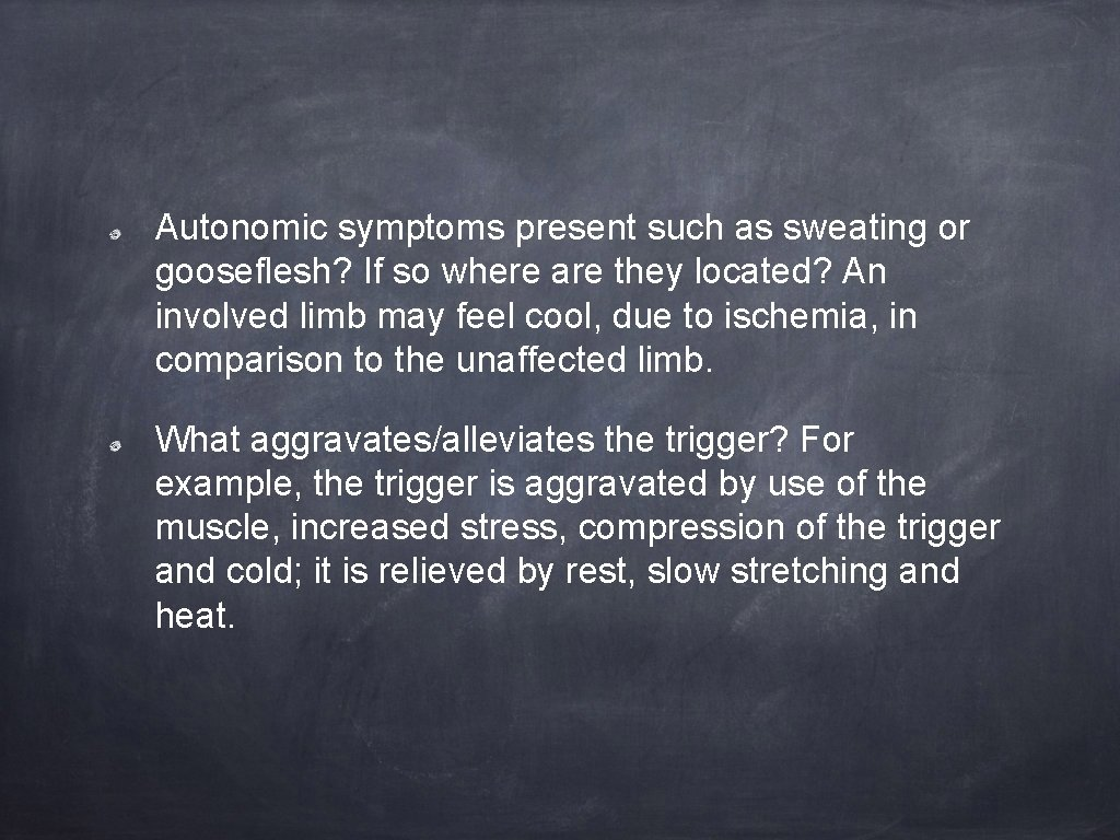 Autonomic symptoms present such as sweating or gooseflesh? If so where are they located?
