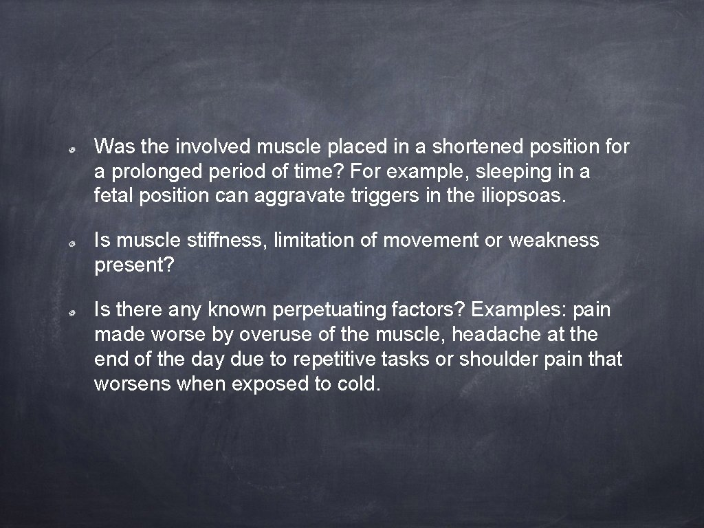 Was the involved muscle placed in a shortened position for a prolonged period of