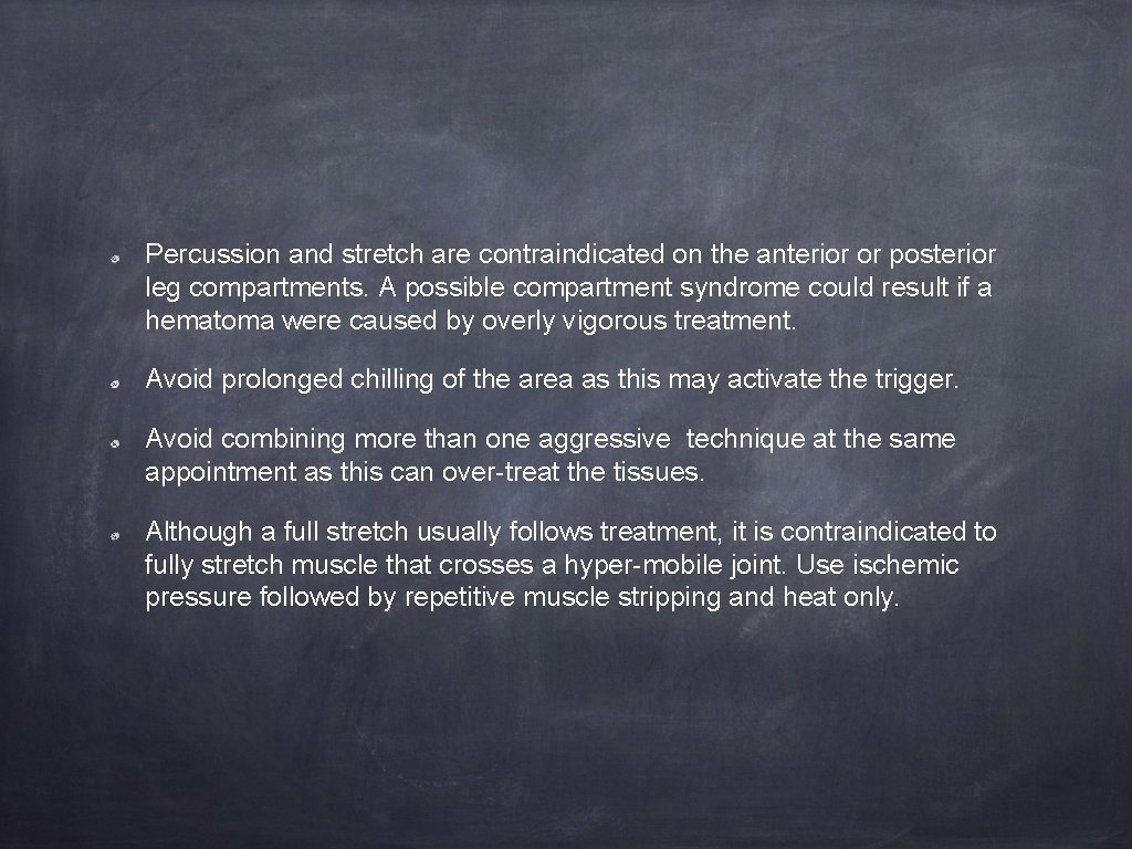 Percussion and stretch are contraindicated on the anterior or posterior leg compartments. A possible