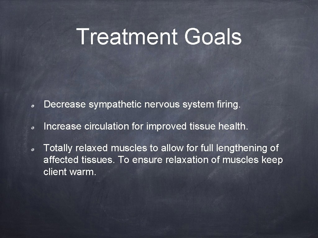 Treatment Goals Decrease sympathetic nervous system firing. Increase circulation for improved tissue health. Totally