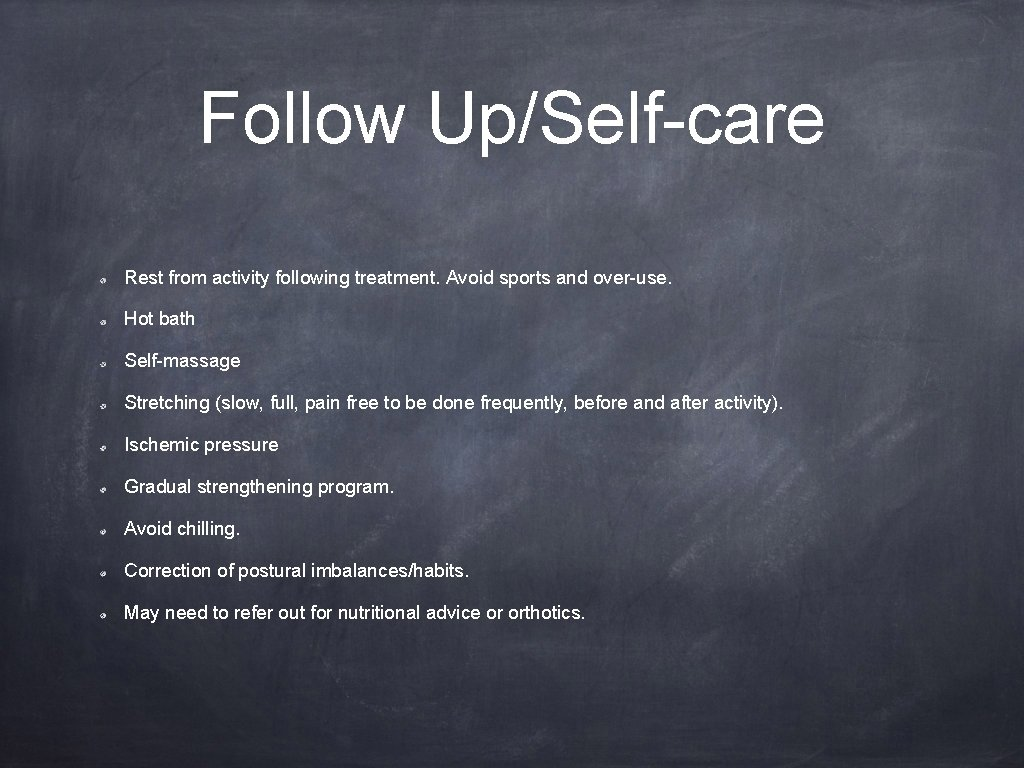 Follow Up/Self-care Rest from activity following treatment. Avoid sports and over-use. Hot bath Self-massage