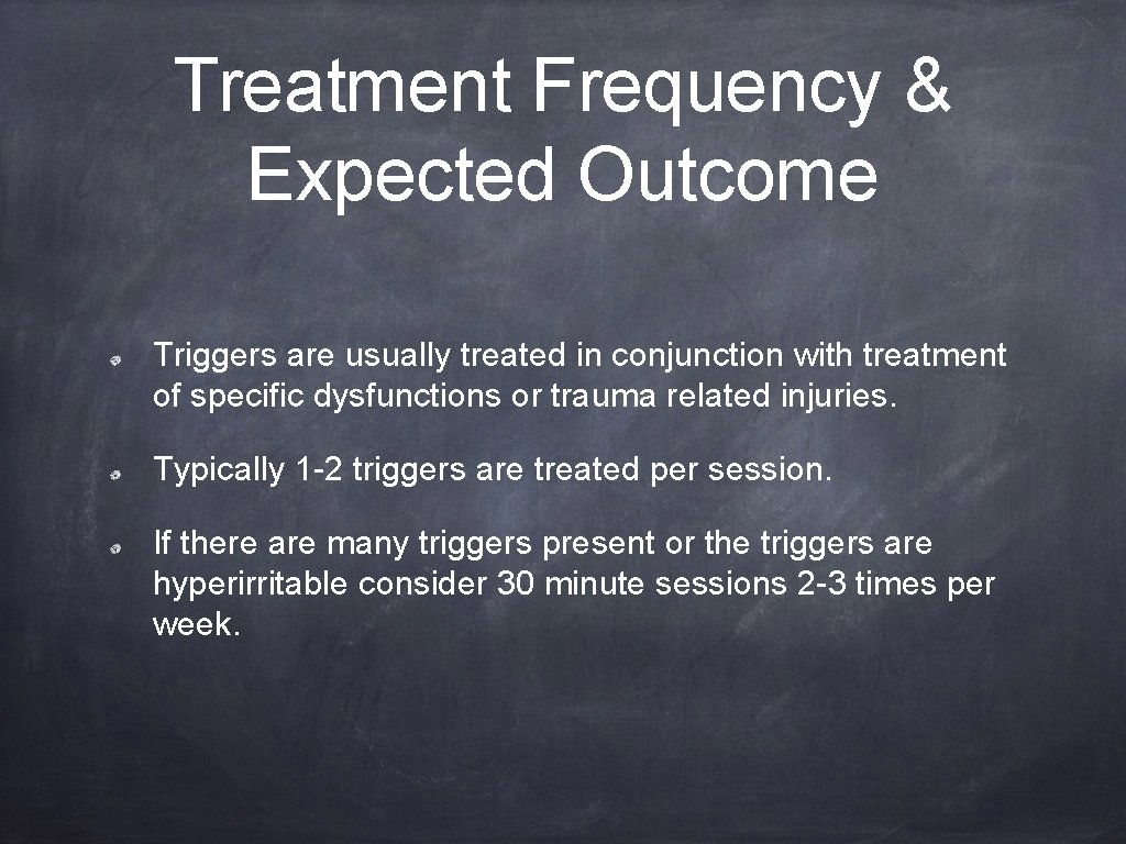 Treatment Frequency & Expected Outcome Triggers are usually treated in conjunction with treatment of