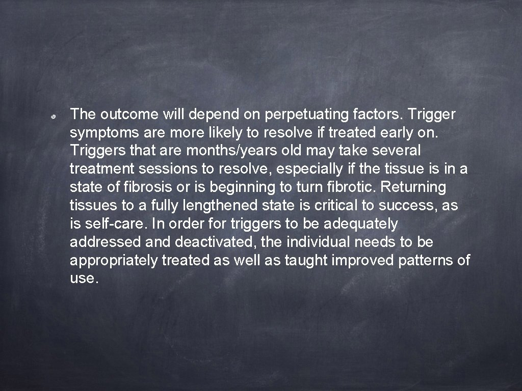 The outcome will depend on perpetuating factors. Trigger symptoms are more likely to resolve