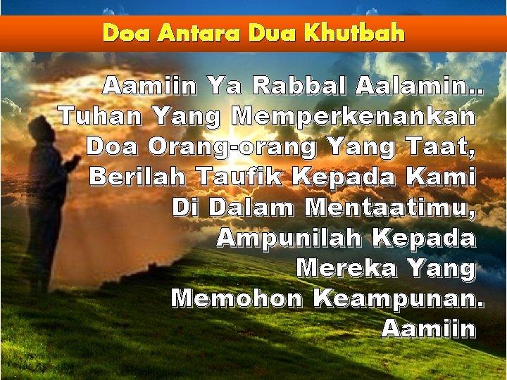 Doa Antara Dua Khutbah Aamiin Ya Rabbal Aalamin. . Tuhan Yang Memperkenankan Doa Orang-orang