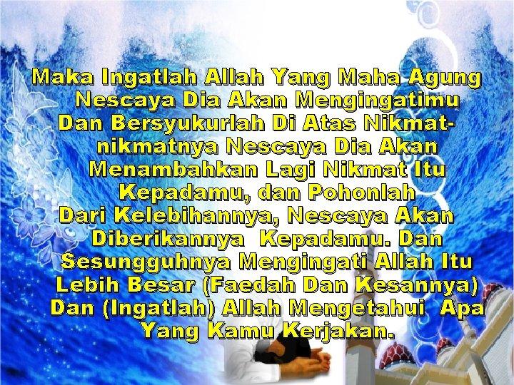 Maka Ingatlah Allah Yang Maha Agung Nescaya Dia Akan Mengingatimu Dan Bersyukurlah Di Atas