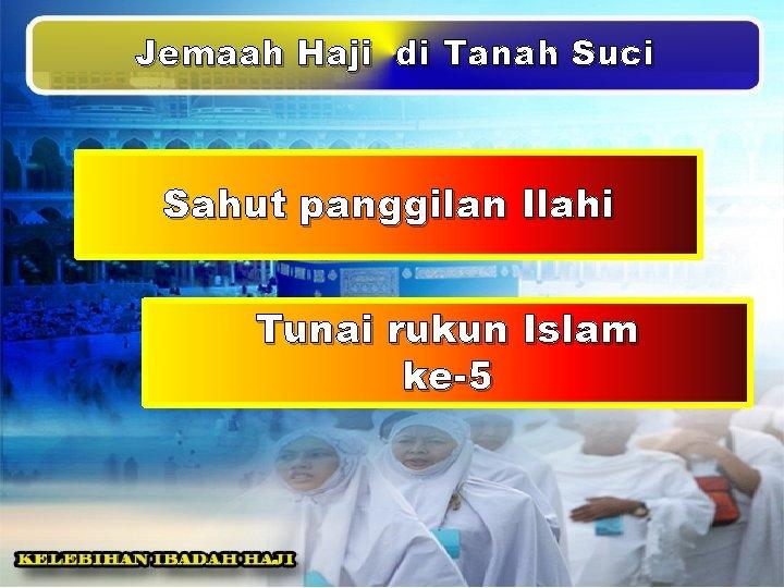 Jemaah Haji di Tanah Suci Sahut panggilan Ilahi Tunai rukun Islam ke-5