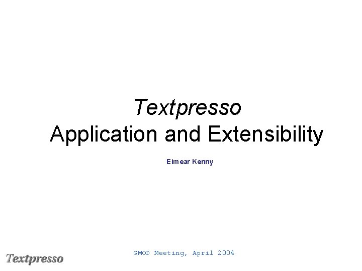 Textpresso Application and Extensibility Eimear Kenny GMOD Meeting, April 2004
