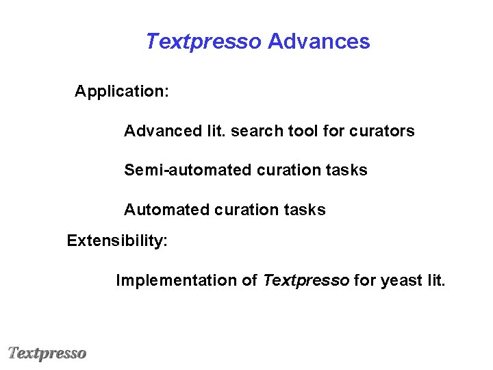 Textpresso Advances Application: Advanced lit. search tool for curators Semi-automated curation tasks Automated curation