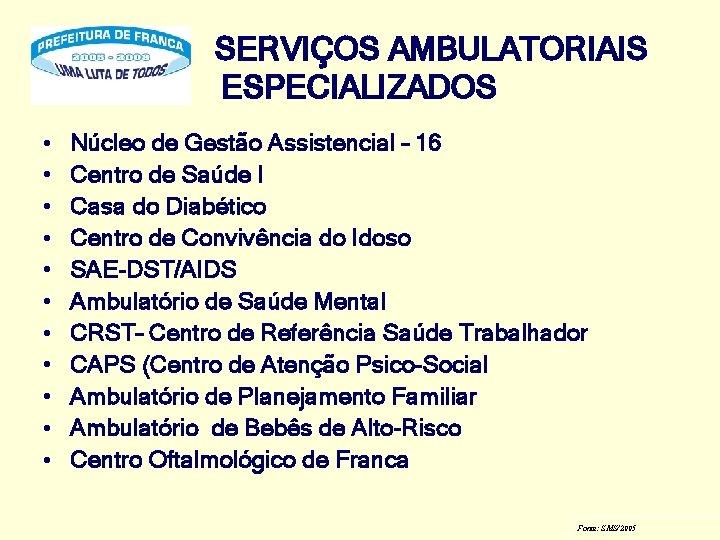 SERVIÇOS AMBULATORIAIS ESPECIALIZADOS • • • Núcleo de Gestão Assistencial – 16 Centro de