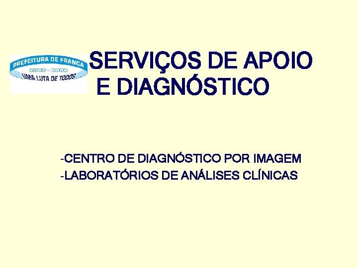 SERVIÇOS DE APOIO E DIAGNÓSTICO -CENTRO DE DIAGNÓSTICO POR IMAGEM -LABORATÓRIOS DE ANÁLISES CLÍNICAS