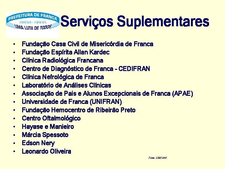 Serviços Suplementares • • • • Fundação Casa Civil de Misericórdia de Franca Fundação