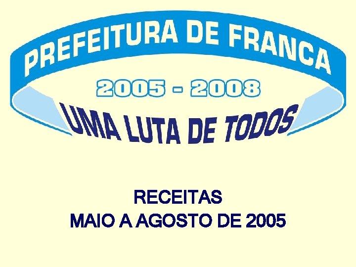 RECEITAS MAIO A AGOSTO DE 2005