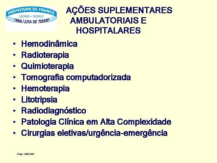 AÇÕES SUPLEMENTARES AMBULATORIAIS E HOSPITALARES • • • Hemodinâmica Radioterapia Quimioterapia Tomografia computadorizada Hemoterapia